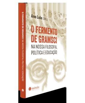 O fermento de Gramsci na nossa Filosofia, Política e Educação