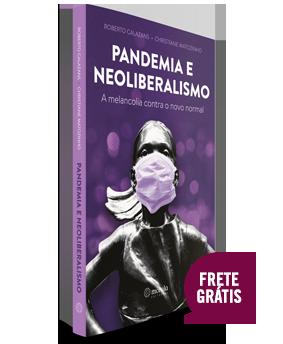 Pandemia e neoliberalismo: a melancolia contra o novo normal
